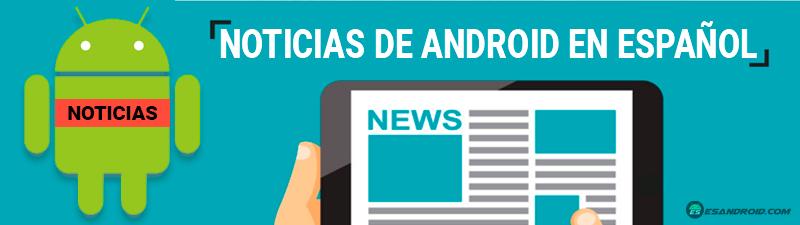 Noticias de Android en Español